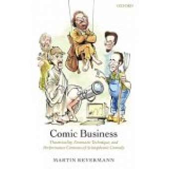 Comic business: theatricality, dramatic technique, and performance contexts of aristophanic comedy