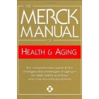 The Merck Manual of Health and Aging: The Comprehensive Guide to the Changes and Challenges of Aging- for Older Adults and Those Who Care For and About Them