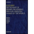 Elsevier's dictionary of fishery, processing, fish and shellfish names of the world : English-French-Spanisch-German-Latin