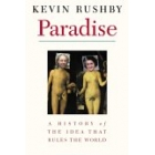Paradise: a history of the idea that rules the world