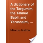 A Dictionary of the Targumim, the Talmud Babli and Yerushalmi, and the Midrashic Literature, Volume II