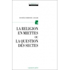 La religion en miettes ou la question des sectes