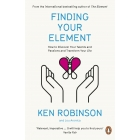 Finding Your Element. How to Discover Your Talents and Passions and Transform Your Life