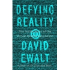 Defying reality. The inside Story of the virtual reality Revolution