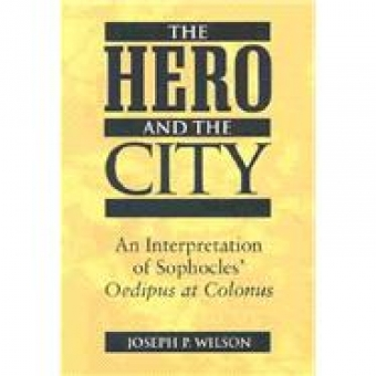 The hero and the city. An interpretation of Sophocles' Oedipus at Colonus