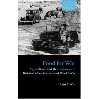 Food for war (Agriculture and rearmament in Britain before the Second World War)