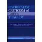Rationalist criticism of greek tragedy: the nature, history, and influency of a critical revolution