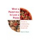 Why a painting is like a pizza: a guide to understanding and enjoying art