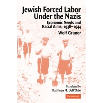 Jewish forced labor under the nazis. Economic needs and racial aims, 1938-1944