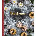 Let it Snow: 24 recipes for festive sweet treats