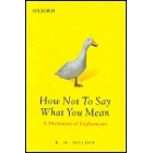 How Not To Say What You Mean. A Dictionary of Euphemisms