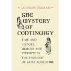 The Mystery of Continuity: Time and History, Memory and Eternity in the Thought of St Augustine