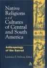 Native religions and cultures of Central and South America. Anthropology of the Sacred