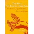The rise of civilization in East Asia. The archaeology of China, Korea and Japan
