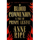 Blood Communion. A Tale of Prince Lestat (The Vampire Chronicles)
