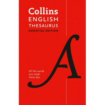 Collins English Essential Thesaurus: All the words you need, every day (Collins Essential Editions)