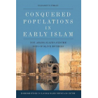 Conquered Populations in Early Islam: Non-Arabs, Slaves and the Sons of Slave Mothers