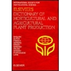Elsevier's dictionary of horticultural and agricultural plant production : English-Dutch-French-German-Danish-Swedish-Italian-Spanish-Portuguese-Latin