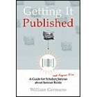 Getting it published (A guide for scholars and anyone else serious about serious books)