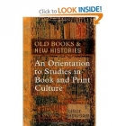 Old books and new histories: an orientation to studies in book and print culture
