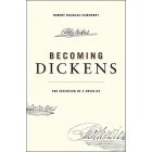Becoming Dickens. The Invention of a Novelist