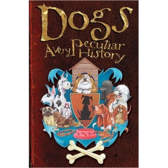 Dogs : A Very Peculiar History