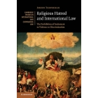 Religious Hatred and International Law. The prohibition of incitement to violence or discrimination (Cambridge Studies in International and Comparative Law)