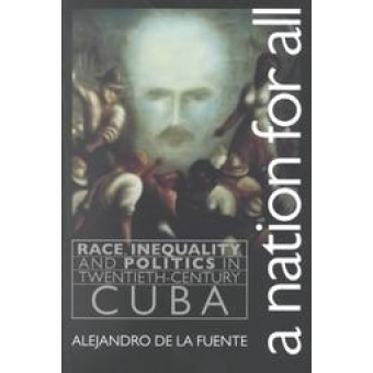 A Nation for all : race, inequality and politics in twentieth-century  Cuba