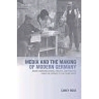 Media and the making of modern Germany. Mass communications, society, and politics from the Empire to the Third Reich