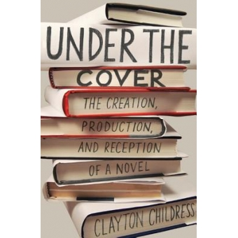 Under the cover: the creation, production, and reception of a novel