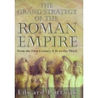 The grand strategy of the Roman Empire (From the First century A.D. to the Third)
