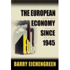 The European Economy Since 1945 : Coordinated Capitalism and Beyond
