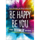 Be Happy Be You: The Teenage Guide