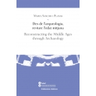 Des de l'arqueologia, reviure l'edat mitjana. Reconstructing the Middle Ages through Archaeology