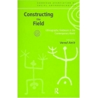 Constructing the field (Ethnographic fieldwork in the contemporary world)