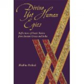 Divine yet human epics: reflections on poetic rulers from ancient Greece and India