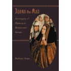 Juana the Mad. Sovereignty and Dinasty in Renaissance Europe