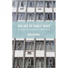 The Art of Public Space. Curating and Re-imagining the Ephemeral City