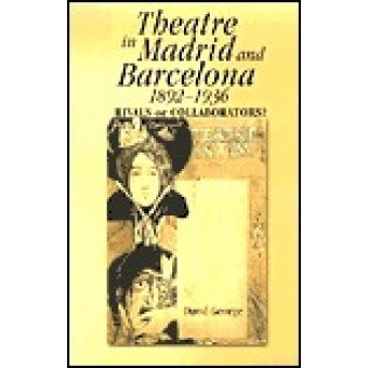 Theatre in Madrid and Barcelona, 1892-1936: rivals or collaborators?