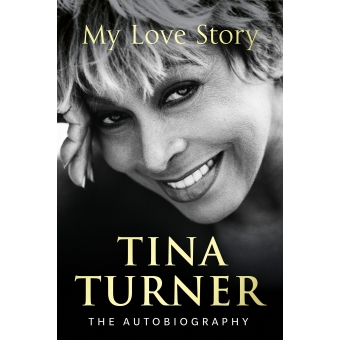 My Love Story. The autobiography (Tina Turner)