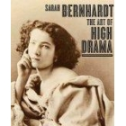 Sarah Bernhardt: the art of high drama (Catalogue of the exhibition, New York 2005-2006)