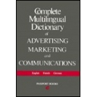 Complete Multilingual Dictionary of Advertising Marketing and Communications. English-French-German.