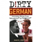 Dirty German: Everyday Slang from What's Up? to F*ck Off!