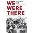 We Were There: An Eyewitness History of the Long Twentieth Century