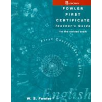 Fowler First Certificate. Teacher's Guide (for the revised exam)