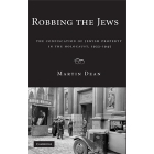 Robbing the jews. The confiscation of jewish property in the holocaust, 1933-1945
