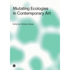 Mutating Ecologies in Contemporary Art