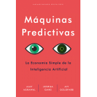 Máquinas Predictivas. La economía simple de la Inteligencia Artificial