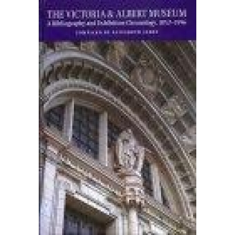 The Victoria and Albert Museum : A Bibliography and Exhibition Chronology, 1852-1996