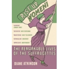 Rise up women! The remarkable lives of the suffragettes